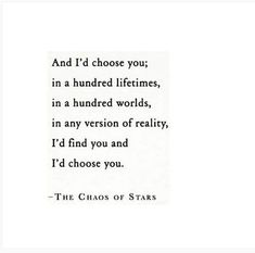 I'd choose you. No matter what. The Words, Pretty Words, Beautiful Words, The Chaos Of Stars, Id Choose You, My Champion, Def Not, Love You, My Love