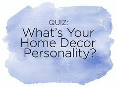 Quiz: What's Your Home Decor Personality?