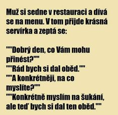 Muž si sedne v restauraci a dívá se… Funny Texts, Haha, Humor, Jokes, Motto, Meme, Fantasy, Quote, Husky Jokes