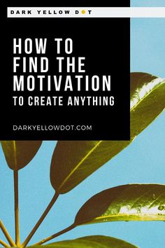 How To Find Motivation To Create | Supporting Emerging Artists | London, UK | Dark Yellow Dot