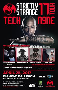 TECH N9NE  Tue - Apr 25 at Diamond Ballroom   STRICTLY STRANGE 17 TOUR with Special Guests: BROTHA LYNCH HUNG KRIZZ KALIKO STEVIE STONE CES CRU 5th POWER ENTERTAINMENT  Tickets On Sale Now Buy For Less locations in OKC Brady Box Office or Starship Records in Tulsa Charge by phone @ 866.977.6849 online @ protix.com *Tickets in Link  Doors open at 6:30pm All Ages Welcome