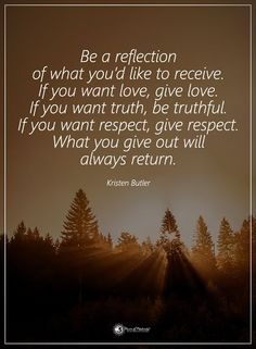 Be a reflection of what you'd like to receive. If you want love, give love. If you want truth, be truthful. If you want respect, give respect. What you give out will always return. http://www.loapowers.com/creativity-test-will-open-your-mind/