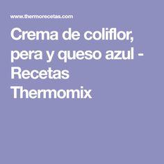 Crema de coliflor, pera y queso azul - Recetas Thermomix