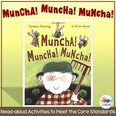 Kids love the repetitive language, sound effects, and humorous illustrations in Muncha! Muncha! Muncha by Candace Fleming.