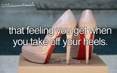 i can't say i know the feeling well, but the times i have worn heels, it's the most amazing feeling ever lol.