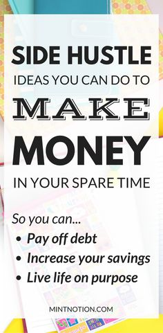 Side Hustle Ideas To Make Extra Money In Your Spare Time. Make money fast. Extra income ideas.