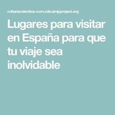 Lugares para visitar en España para que tu viaje sea inolvidable