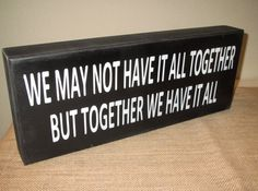 We may not have it all together but together we by WordsofWisdomNH