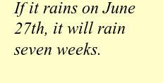 If it rains on June 27th, it will rain seven weeks.