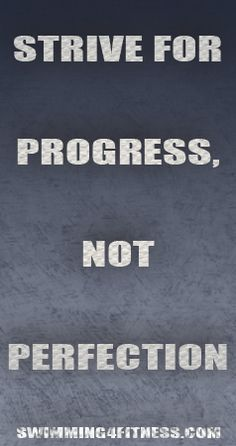 """Strive for progress not perfection"""
