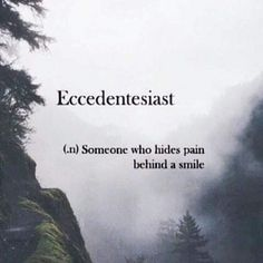 I am very adept at this technique, learned behaviors from childhood♡Eccedentesiast (n) someone who hides pain behind a smile Unusual Words, Weird Words, Rare Words, Unique Words, Cool Words, Strange Words, Interesting Words, Fun Words To Say, Fancy Words