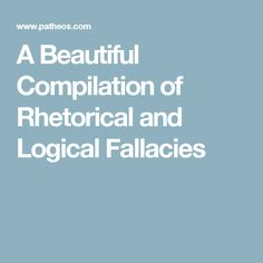 A Beautiful Compilation of Rhetorical and Logical Fallacies