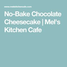 No-Bake Chocolate Cheesecake | Mel's Kitchen Cafe