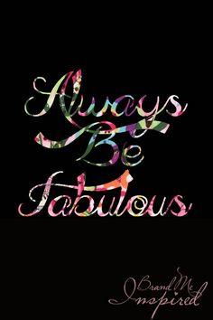 #brandmeinspired | always be fabulous | #fabulous | custom iphone wallpaper | backgrounds