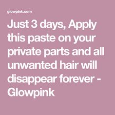 Just 3 days, Apply this paste on your private parts and all unwanted hair will disappear forever - Glowpink