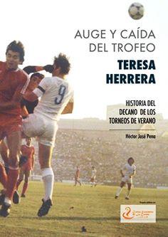Historia del trofeo Teresa Herrera : decano de los trofeos de verano / Héctor José Pena. -- A Coruña : Diputación de A Coruña, 2015. -- 166 p. : il. cor e n. ; 30 cm. -- ISBN: 978-84-9812-278-7  1. Fútbol --Campionatos e competicións --- A Coruña Soccer, Memes, Sports, Historia, Eyes, Hs Sports, Futbol, European Football, Meme