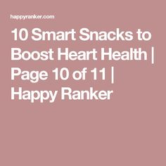 10 Smart Snacks to Boost Heart Health | Page 10 of 11 | Happy Ranker