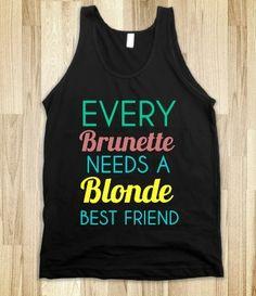 Every Brunette Needs A Blonde Best Friend from Glamfoxx Shirts