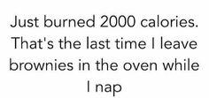 Just burned 2000 calories.