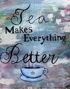 Tea Painting Mixed Media Art Tea Cup Tea Quote by treetalker (tea,art,quote) Tee Kunst, Tea Quotes, Lovers Quotes, Tea And Books, Cuppa Tea, Painting Quotes, Tea Art, My Cup Of Tea, Tea Recipes