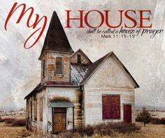 """Jesus said, """"My house shall be a house of prayer."""" We are that house. What must be removed so that we can be effective as that house of prayer?"""