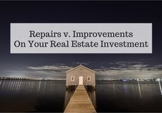 Repairs Vs Improvements On Your Real Estate Investment