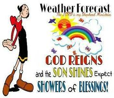 Showers of Blessings Showers Of Blessing, Blessed Quotes, Weather Forecast, God Is Good, Happy Day, Gods Love, Reign, Best Quotes, Verses