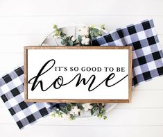 It's so good to be home farmhouse wood Signs - 6x6