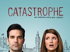 Catastrophe Amazon Instant Video ~ Sharon Horgan, Rob Delaney | Everyone needs to stop what they're doing and watch this immediately.