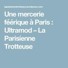 Une mercerie féérique à Paris : Ultramod – La Parisienne Trotteuse