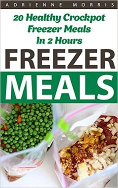 Freezer Meals: 20 Healthy Crockpot Freezer Meals In 2 Hours: (Freezer Recipes, 365 Days of Quick & Easy, Make Ahead, Freezer Meals) (freezer crockpot cookbook, crockpot ... cookbook for two, dump dinners cookbook) - Kindle edition by Adrienne Morris. Cookbooks, Food & Wine Kindle eBooks @ Amazon.com.