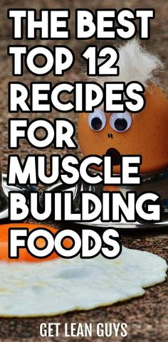 The Best Top 12 Recipes For Muscle Building Foods - GET LEAN GUYS