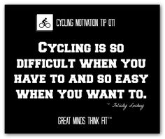 "#cycling #quotes on #posters  ""Cycling is so difficult when you have to and so easy when you want to."" ~ Felicity Luckey"