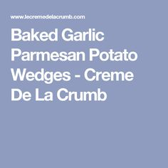 Baked Garlic Parmesan Potato Wedges - Creme De La Crumb