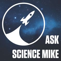 Ask Science Mike - I host a weekly podcast where I answer people's questions about science, faith, and life.