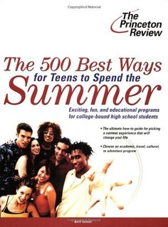The 500 Best Ways for #teens to Spend the #summer: Learn About Programs for #collegebound High School Students (College Admissions Guides): Princeton Review: 9780375763724: Amazon.com: Books