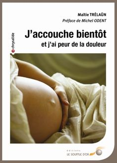 J'accouche bientôt et j'ai peur de la douleur de Maïte Trelaun éditions Souffle d'or