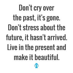 Live in the present and make it beautiful  #s2s by secrets2success