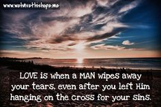 Love is when a man wipes away your tears, even after you left him hanging on a… Hope Anchor, Love Is When, Wipe Away, Bible, Faith, Study, Blog, Biblia, Studio