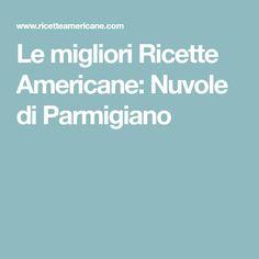 Le migliori Ricette Americane: Nuvole di Parmigiano