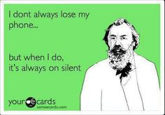 Funny quotes – I dont always lose my phone