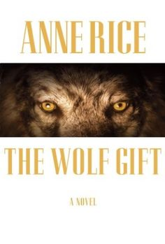 Anne Rice's The Wolf Gift: The Queen is Back