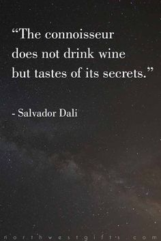 """The connoisseur does not drink wine but tastes of its secrets."" – Salvador Dali - The 20 Most Classy Wine Quotes of All Time"