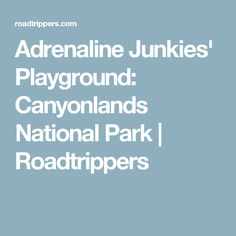 Adrenaline Junkies' Playground: Canyonlands National Park | Roadtrippers