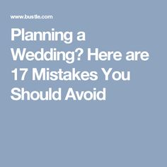 Planning a Wedding? Here are 17 Mistakes You Should Avoid