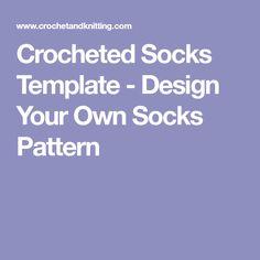 Crocheted Socks Template - Design Your Own Socks Pattern