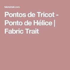 Pontos de Tricot - Ponto de Hélice | Fabric Trait