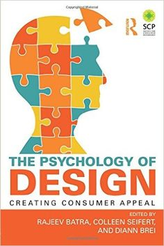Buy The Psychology of Design: Creating Consumer Appeal by Colleen Seifert, Diann Brei, Rajeev Batra and Read this Book on Kobo's Free Apps. Discover Kobo's Vast Collection of Ebooks and Audiobooks Today - Over 4 Million Titles! Marketing Quotes, Sales And Marketing, Embodied Cognition, Sensory Marketing, Material Science, Experiential Marketing, Everyday Quotes, Visual Aesthetics, Color Psychology