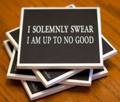 "NEED these coasters. ""I solemnly swear I am up to no good."""