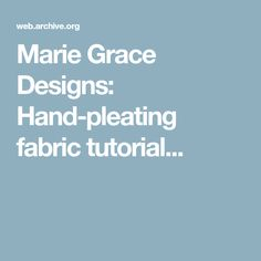 Marie Grace Designs: Hand-pleating fabric tutorial...